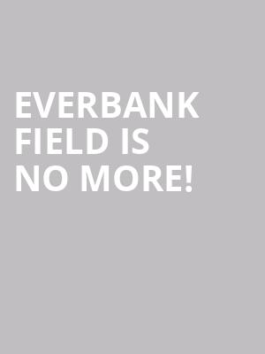EverBank Field is no more