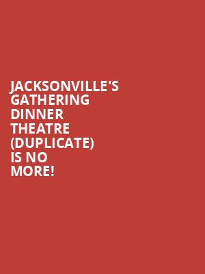 Jacksonville's Gathering Dinner Theatre (duplicate) is no more